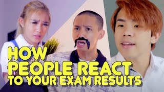 HOW PEOPLE REACT TO YOUR EXAM RESULTS