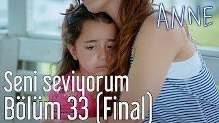 Anne 33. Bölüm (Final) - Seni Seviyorum