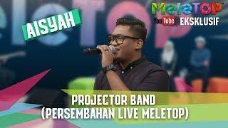 Projector Band - Aisyah (Persembahan LIVE MeleTOP)