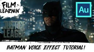 Justice League Batman Voice Effect Tutorial! | Film Learnin