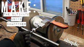 Making the ultimate knife sharpener