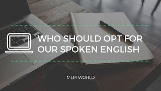Who should opt for our Spoken English