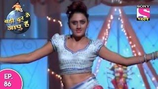 Badi Door Se Aaye Hain - बड़ी दूर से आये है - Episode 86 - 16th May 2017