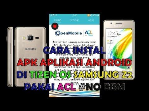 Cara Instal APK Aplikasi Android di TIZEN OS Samsung Z2 Pakai ACL (NO BBM COC IMO TPK)
