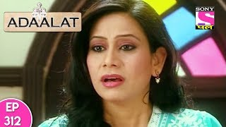 Adaalat - अदालत - Episode 312 - 31st July, 2017