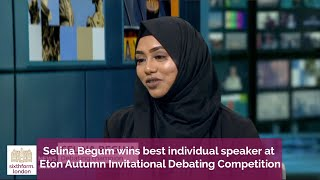 Selina Begum wins best individual speaker at Eton Debating Competition (on ITV London News)