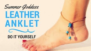 How To Make a Beautiful Leather Summer Anklet - DIY Beach Ankle Bracelet Tutorial - Foot Jewelry