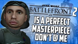 Star Wars Battlefront 2 is a Perfect Masterpiece Don