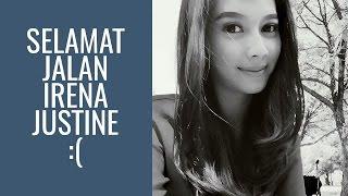 Selamat Jalan Irena justine :(