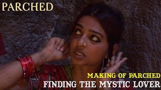 Making of Parched | Finding the Mystic Lover
