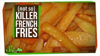French Fries Aren't Really Going To Kill You