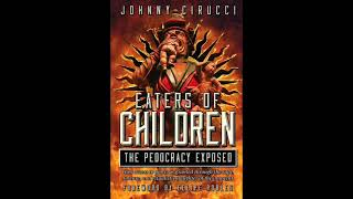 Johnny Cirucci:  Eaters of Children, The Pedocracy Exposed