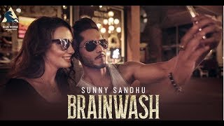 New Punjabi Songs 2018 -Brainwash (Full Video) - Sunny Sandhu - Latest Punjabi Song 2018