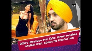 Diljit's obsession over Kylie Jenner reaches another level, admits his love for her! - ANI News