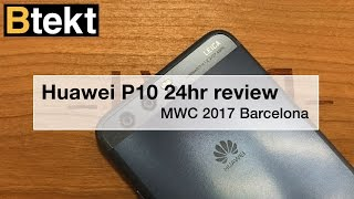 Huawei P10 review: 24hrs in - MWC 2017