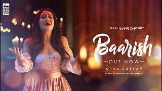 Baarish ( Full Video ) Neha Kakkar  | Bilal Saeed  | Desi Music Factory