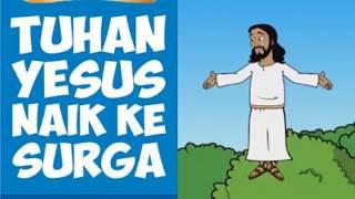 KENAIKAN TUHAN YESUS (Bahasa Indonesia) - cerita alkitab anak sekolah minggu gereja Tuhan Yesus