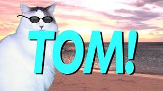 HAPPY BIRTHDAY TOM! - EPIC CAT Happy Birthday Song