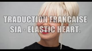 Sia - Elastic Heart (Traduction Française)