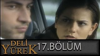 Deli Yürek 17.Bölüm Tek Part İzle (HD)