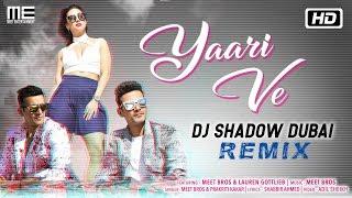 Yaari Ve - Remix | Meet Bros feat. 'DJ Shadow Dubai | Prakriti | Lauren | Latest Remix Song 2018