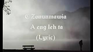 C Zonunmawia (Mapuia) - A eng leh ta (Lyric)
