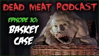 Basket Case (Dead Meat Podcast #30)