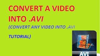 how to convert a video into avi (convert wmv/mpeg/mp4/3gp/mkv/flv to avi