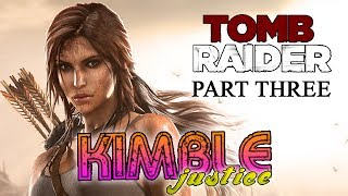 Tomb Raider Series Review - Part 3 - A Survivor Is Reborn - Kimble Justice