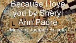 Because I love you by Sheryl Ann Padre [LYRICS]