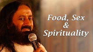 Food and Sex : Basic Instincts - Sri Sri Ravi Shankar