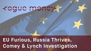 Rogue Mornings - EU Furious, Russia Thrives & Comey, Lynch Investigation  (07/27/2017)