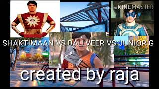 BALLVEER VS SHAKTIMAAN VS JUNIOR G