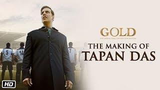 The Making of Tapan Das | Gold | Akshay Kumar
