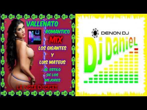 Vallenato Romantico Los Gigantes Y Luis Mateus Mix al estilo de los mejores dj daniel