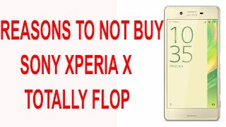 Reasons To Not Buy Sony Xperia X- Totally Flop