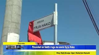 Durrës - Përurohet në Sukth rruga me emrin Syrja Hako