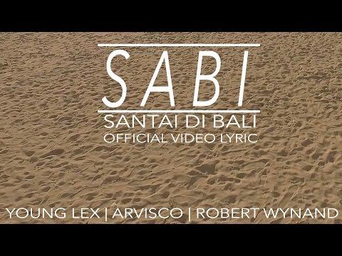 YOUNG LEX - SABI ( SANTAI DI BALI ) FT. ARVISCO x ROBERT WYNAND ( OFFICIAL VIDEO LYRIC )
