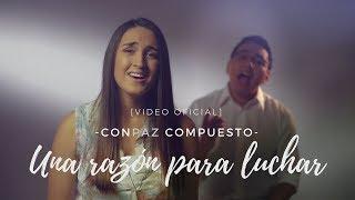 """CONPAZ COMPUESTO - """"Una Razón para Luchar"""" (VIDEO OFICIAL)"""