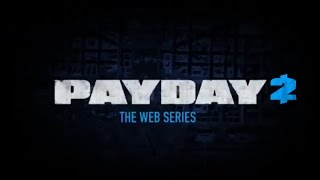 Payday 2 - The Web Series [Complete]