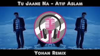 Tu Jaane Na  - Atif Aslam - Yohan Remix