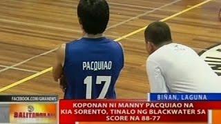 BT: Koponan ni Manny Pacquiao na KIA Sorento, tinalo ng Blackwater sa score na 88-77