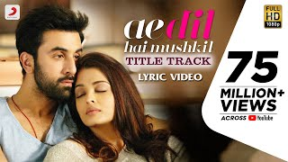 Download Ae Dil Hai Mushkil I Official Lyric Video I Karan Johar | Aishwarya, Ranbir, Anushka | Pritam 3Gp Mp4