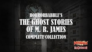 HorrorBabble's THE GHOST STORIES OF M. R. JAMES: A Collection