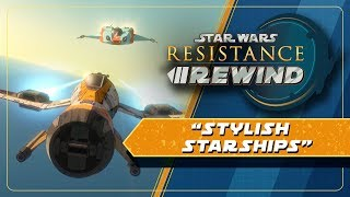 Star Wars Resistance Rewind #1.9 | Stylish Starships