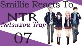 Netsuzou Trap -NTR- Episode 7 – We'll Always Be Best Friends, Right? Reaction (捏造トラップ―NTR―)