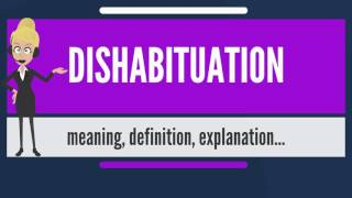 What is DISHABITUATION? What does DISHABITUATION mean? DISHABITUATION meaning & explanation