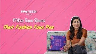 POPxo Team Shares Their Fashion Faux Pas - POPxo Fashion