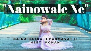 """Naina Batra II """"Nainowale Ne"""" II Padmavat II Neeti Mohan"""