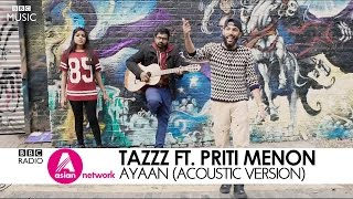 Ayaan (Acoustic Live Video) | TaZzZ Ft. Priti Menon | BBC Asian Network